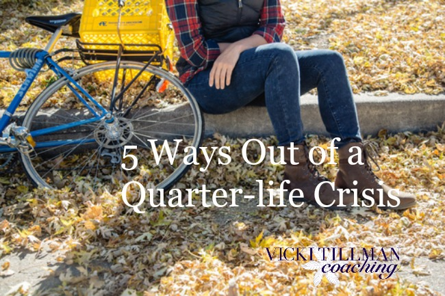 5 Ways Out of a Quarter-life Crisis VickiTillmanCoaching.com