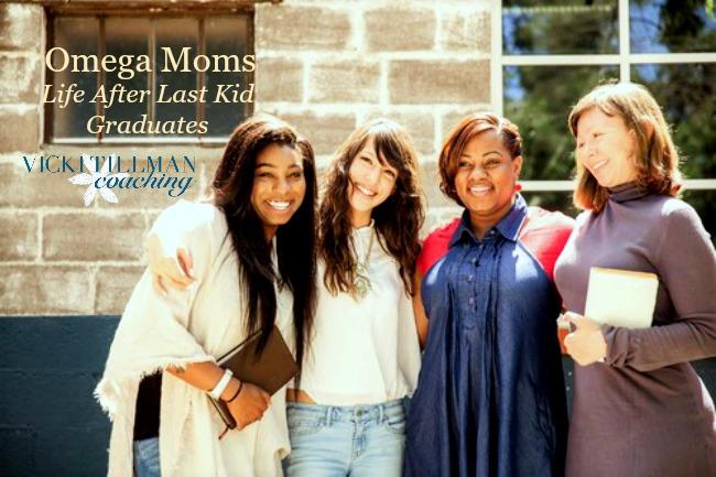 Omega Moms: Life After Last Kid Graduates VickiTillmanCoaching.com