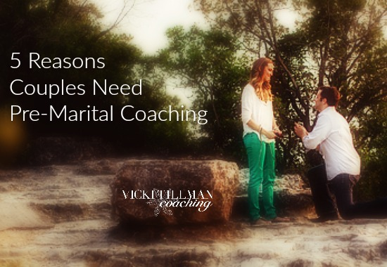 5 Reasons Couples Need Pre-Marital Coaching VickiTillmanCoaching.com