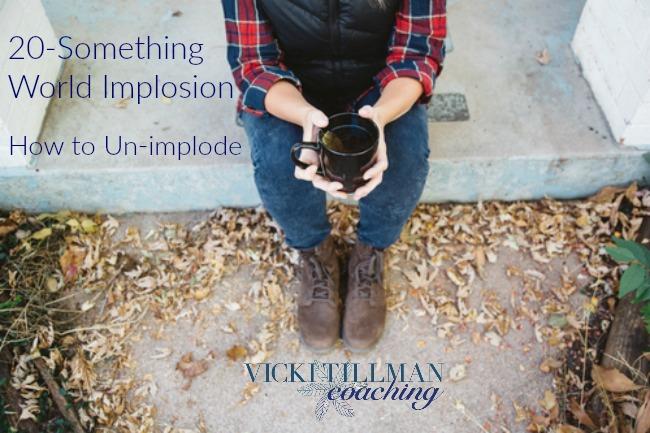 20 Something World Implosion: How to fix it! VickiTIllmanCoaching.com
