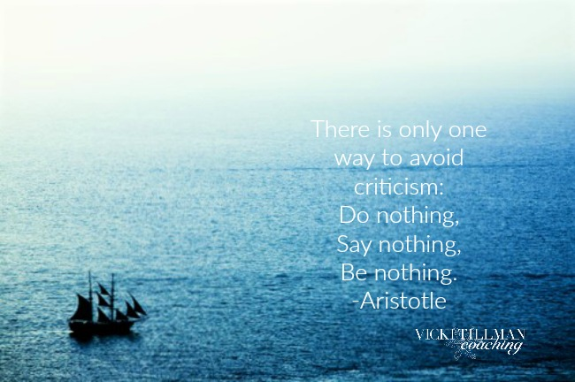 There is only one way to avoid criticism VickiTillmanCoaching.com