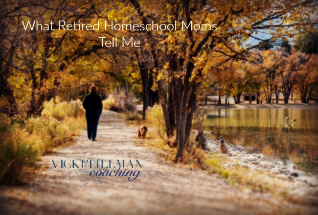 What Retired Homeschool Moms Tell Me VickiTillmanCoaching.com