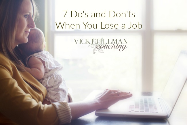 7 Do's and Don'ts When You Lose a Job VickiTillmanCoaching.com