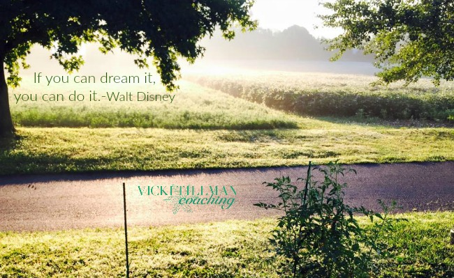 If you can dream it VickiTillmanCoaching.com