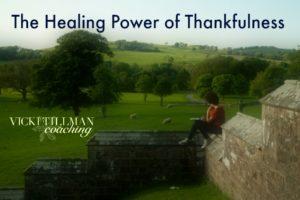 The Healing Power of Thankfulness VickiTillmanCoaching.com