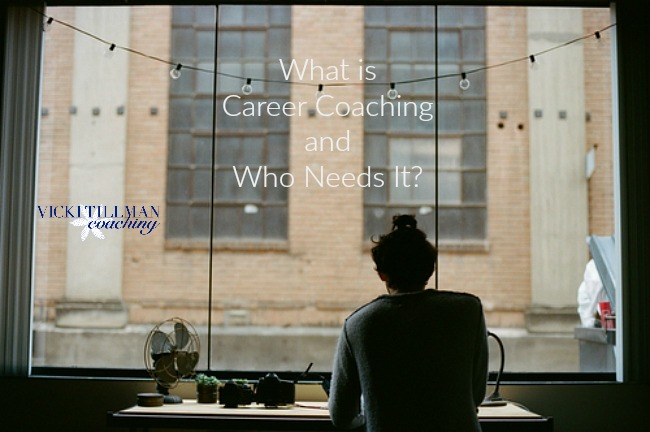 What is Career Coaching and Who Needs It? VickiTillmanCoaching.com