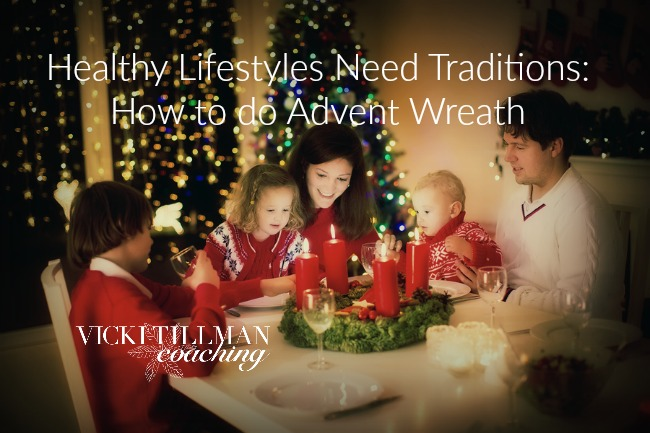 Healthy Lifestyles Need Traditions: How to do Advent Wreath VickiTillmanCoaching.com