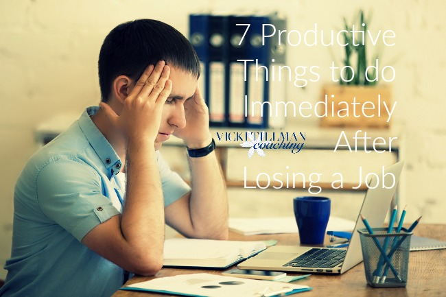 7 Productive Things to Do Immediately After Losing a Job VickiTIllmanCoaching.com