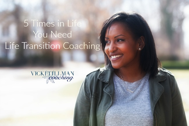 5 Times in Life You Need Life Transition Coaching VickiTillmanCoaching.com