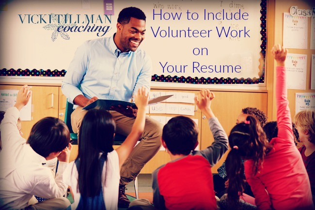 How to Include Volunteer Work on Your Resume VickiTillmanCoaching.com