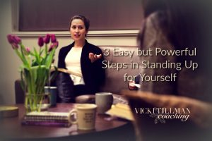 3 Easy but Powerful Steps in Standing Up for Yourself VickiTillmanCoaching.com Learning to stand up for yourself is simple and can change a bad situation into a good one.