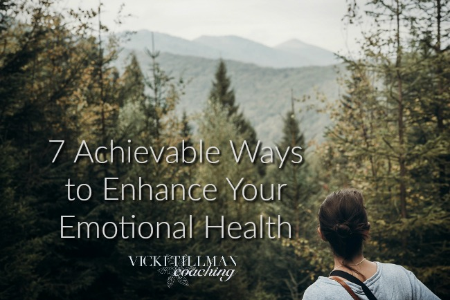 7 Achievable Ways to Enhance Your Emotional Health VickiTillmanCoaching.com