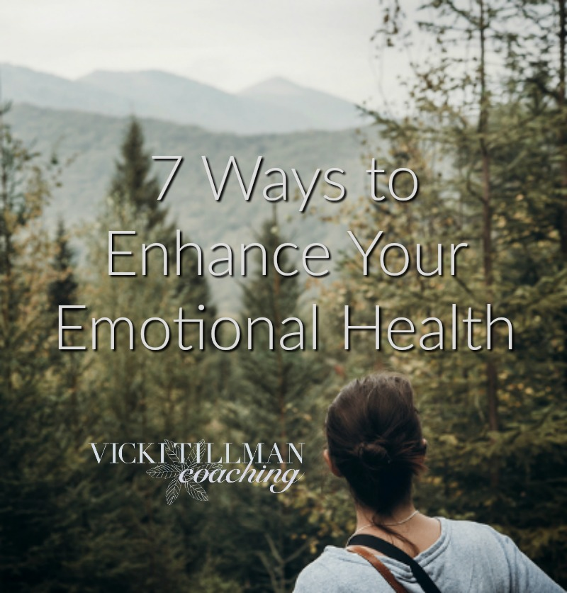 7 Ways to Enhance Your Emotional Health VickiTillmanCoaching.com
