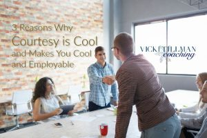 3 Reasons Why Courtesy is Cool and Makes You Cooland Employable VickiTillmanCoaching.com