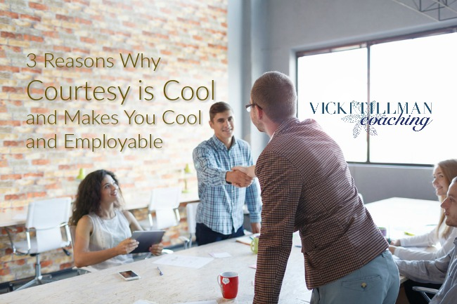 3 Reasons Why Courtesy is Cool and Makes You Cool and Employable VickiTillmanCoaching.com