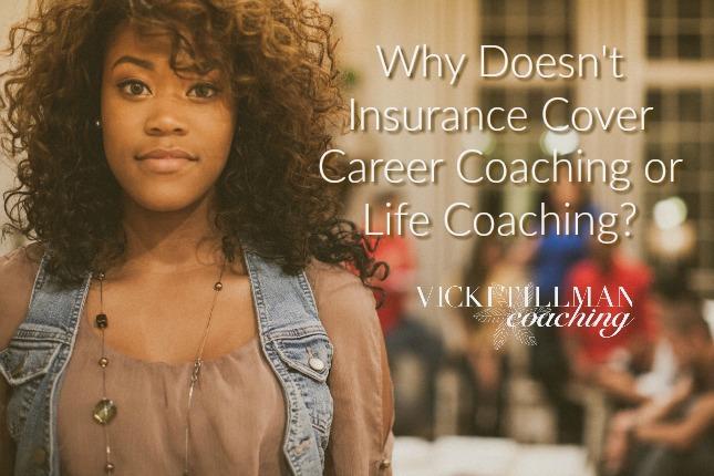 Why Doesn't Insurance Cover Career Coaching or Life Coaching? VickiTillmanCoaching.com