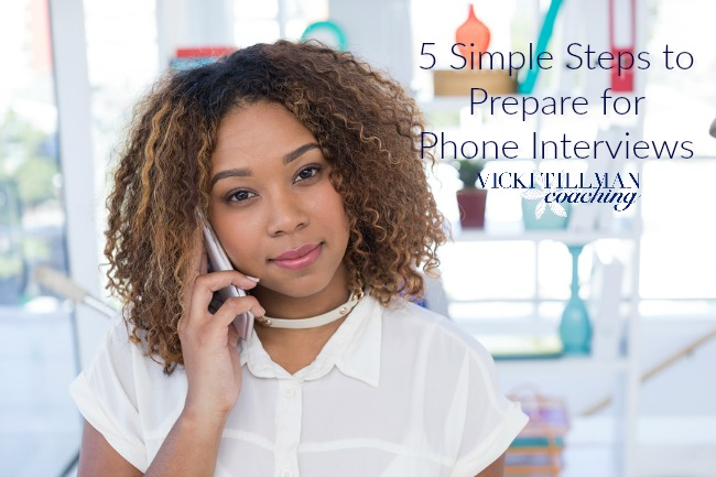 5 Simple Steps to Prepare for Phone Interviews VickiTillmanCoaching.com