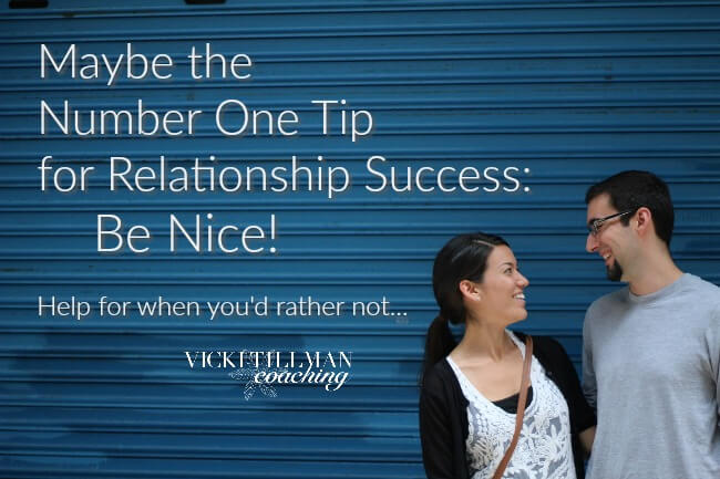 Maybe the Number One Tip for Relationship Success: Be Nice! VickiTillmanCoaching.com